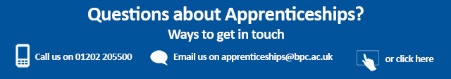 Question about Apprenticeships? Get in touch today on 01202 205205 or email apprenticeships@bpc.ac.uk